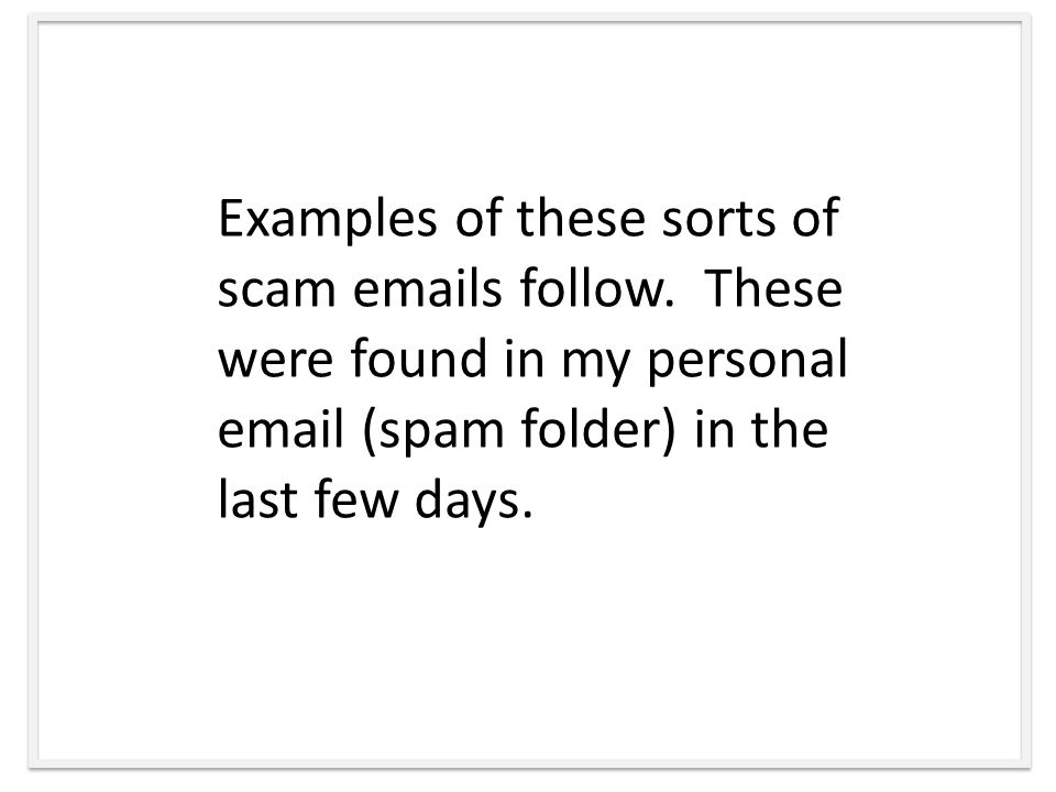 Examples of these sorts of scam  s follow.