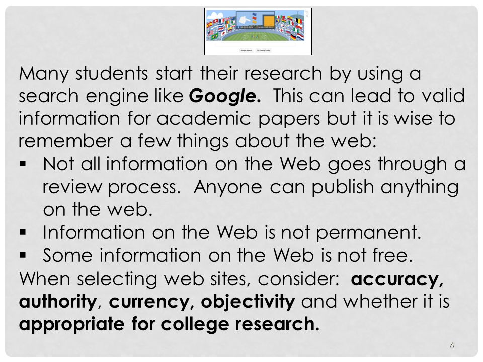 6 Many students start their research by using a search engine like Google.
