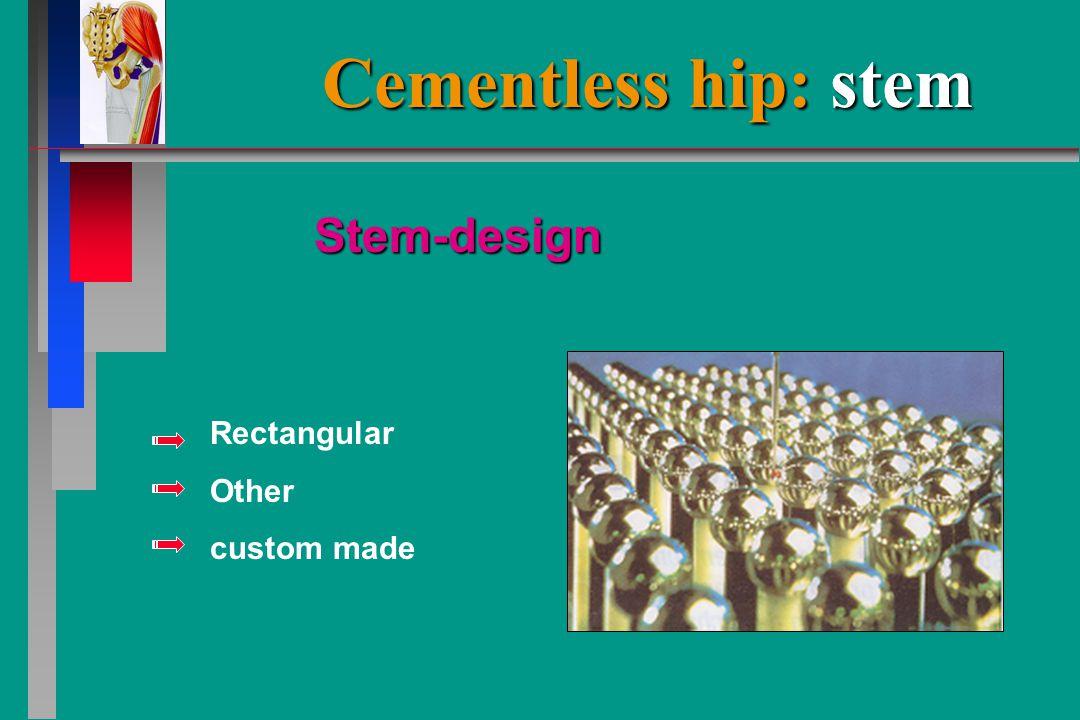 Cementless hip: stem Rectangular Other custom made Stem-design