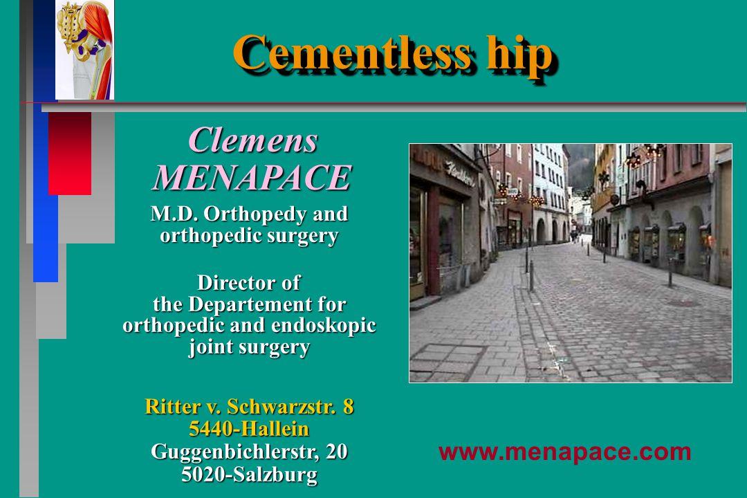 Cementless hip Cementless hip Director of the Departement for orthopedic and endoskopic joint surgery Ritter v. Schwarzstr. 8 5440-Hallein Guggenbichl