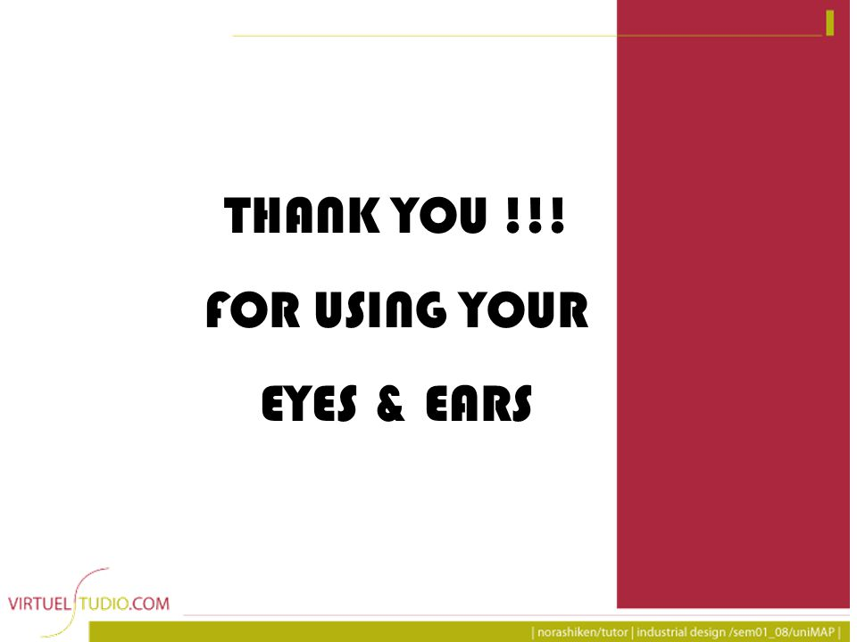 THANK YOU !!! FOR USING YOUR EYES & EARS