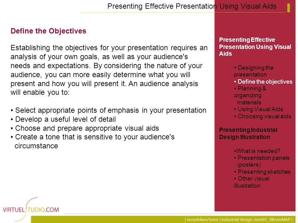 Presenting Effective Presentation Using Visual Aids Designing the presentation Define the objectives Planning & organizing materials Using Visual Aids Choosing visual aids Presenting Industrial Design Illustration What is needed.