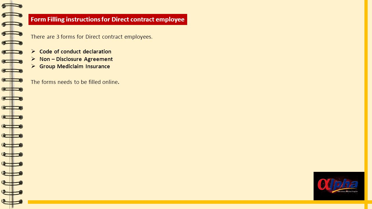 Form Filling instructions for Direct contract employee There are 3 forms for Direct contract employees.  Code of conduct declaration  Non – Disclosu