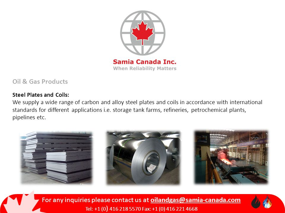 Oil & Gas Products Steel Plates and Coils: We supply a wide range of carbon and alloy steel plates and coils in accordance with international standards for different applications i.e.