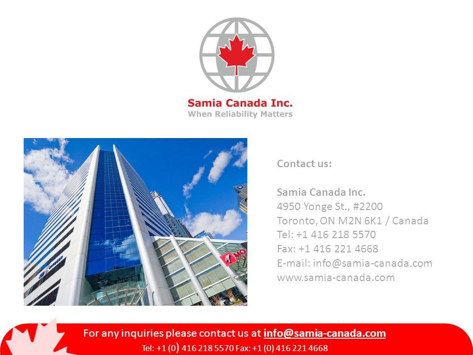 Contact us: Samia Canada Inc. 4950 Yonge St., #2200 Toronto, ON M2N 6K1 / Canada Tel: +1 416 218 5570 Fax: +1 416 221 4668 E-mail: info@samia-canada.c