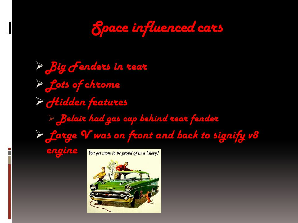 Space influenced cars  Big Fenders in rear  Lots of chrome  Hidden features  Belair had gas cap behind rear fender  Large V was on front and back to signify v8 engine