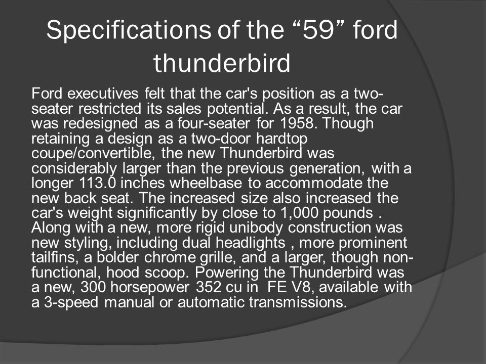 Specifications of the 59 ford thunderbird Ford executives felt that the car s position as a two- seater restricted its sales potential.