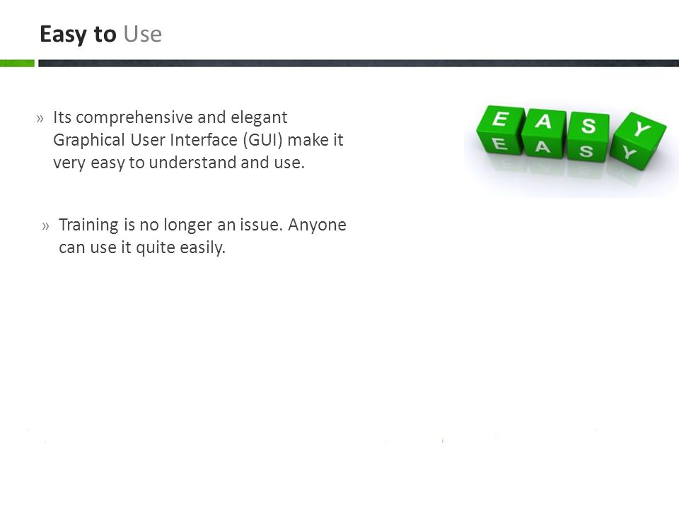Easy to Use » Its comprehensive and elegant Graphical User Interface (GUI) make it very easy to understand and use.