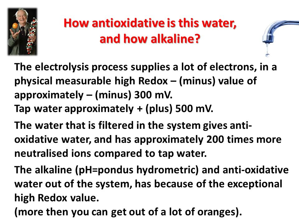 How antioxidative is this water, and how alkaline? The electrolysis process supplies a lot of electrons, in a physical measurable high Redox – (minus)