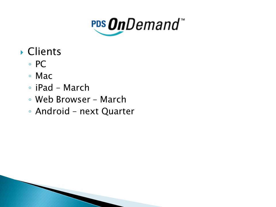  Clients ◦ PC ◦ Mac ◦ iPad – March ◦ Web Browser – March ◦ Android – next Quarter