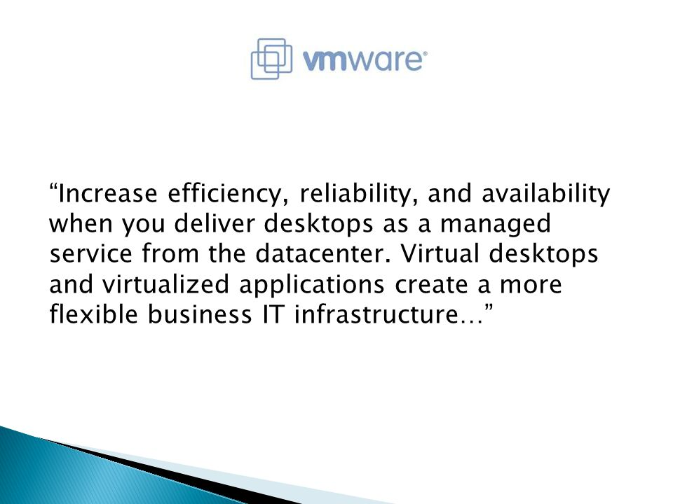 Increase efficiency, reliability, and availability when you deliver desktops as a managed service from the datacenter.