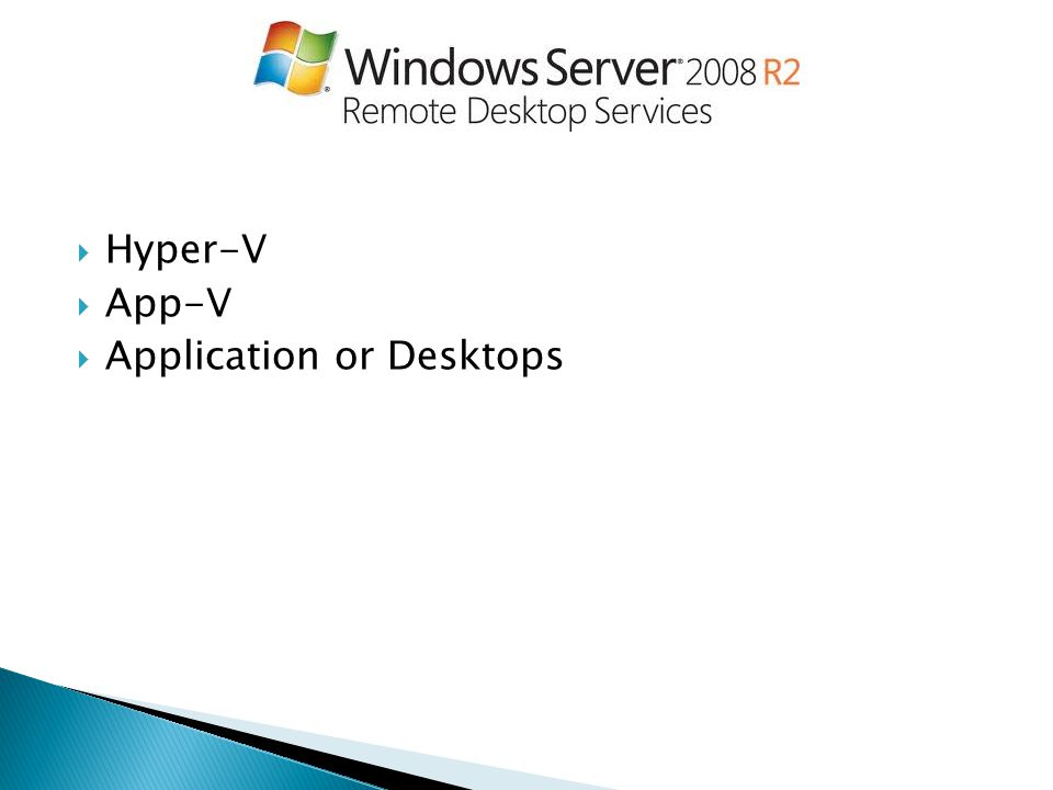  Hyper-V  App-V  Application or Desktops