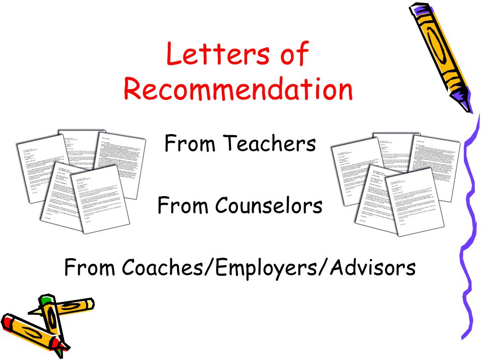 Letters of Recommendation From Teachers From Counselors From Coaches/Employers/Advisors