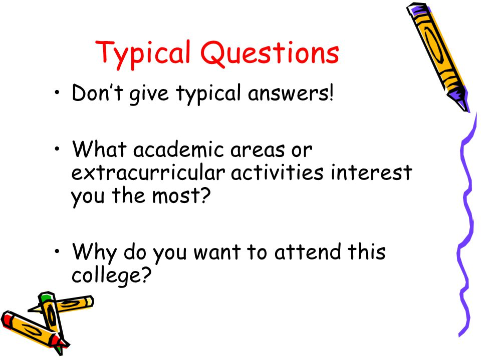 Typical Questions Don't give typical answers.