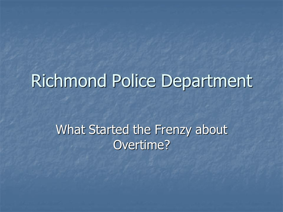 Richmond Police Department What Started the Frenzy about Overtime