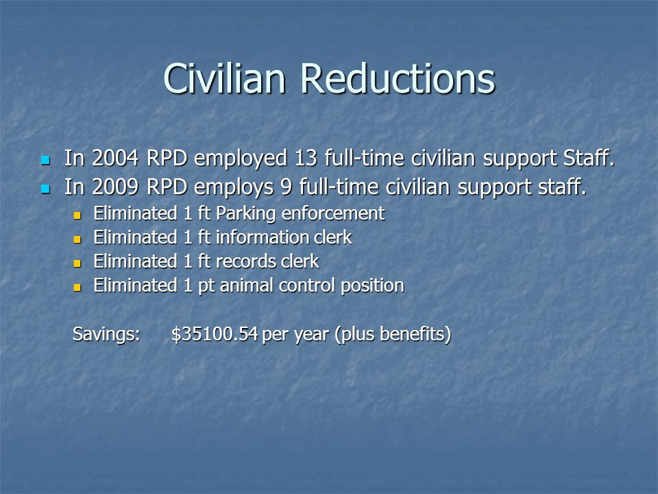 Civilian Reductions In 2004 RPD employed 13 full-time civilian support Staff.