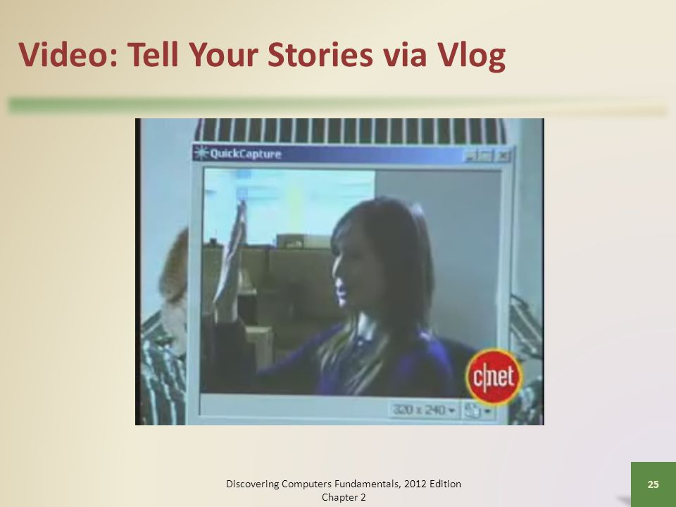 Video: Tell Your Stories via Vlog Discovering Computers Fundamentals, 2012 Edition Chapter 2 25