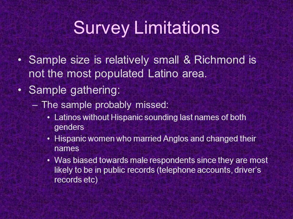 Survey Limitations Sample size is relatively small & Richmond is not the most populated Latino area.