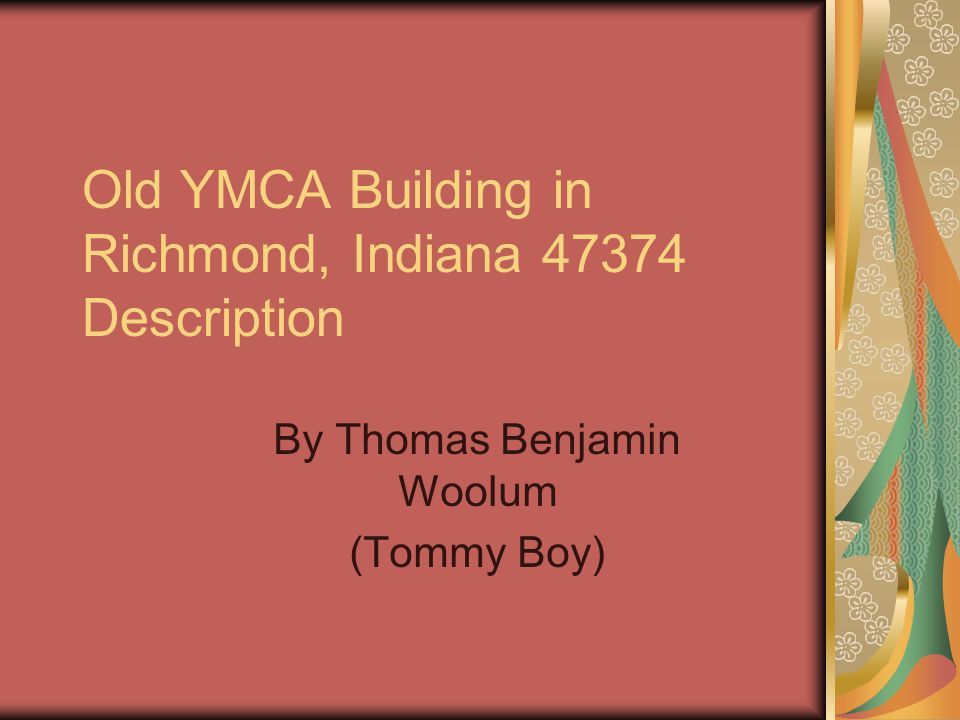 Old YMCA Building in Richmond, Indiana 47374 Description By Thomas Benjamin Woolum (Tommy Boy)