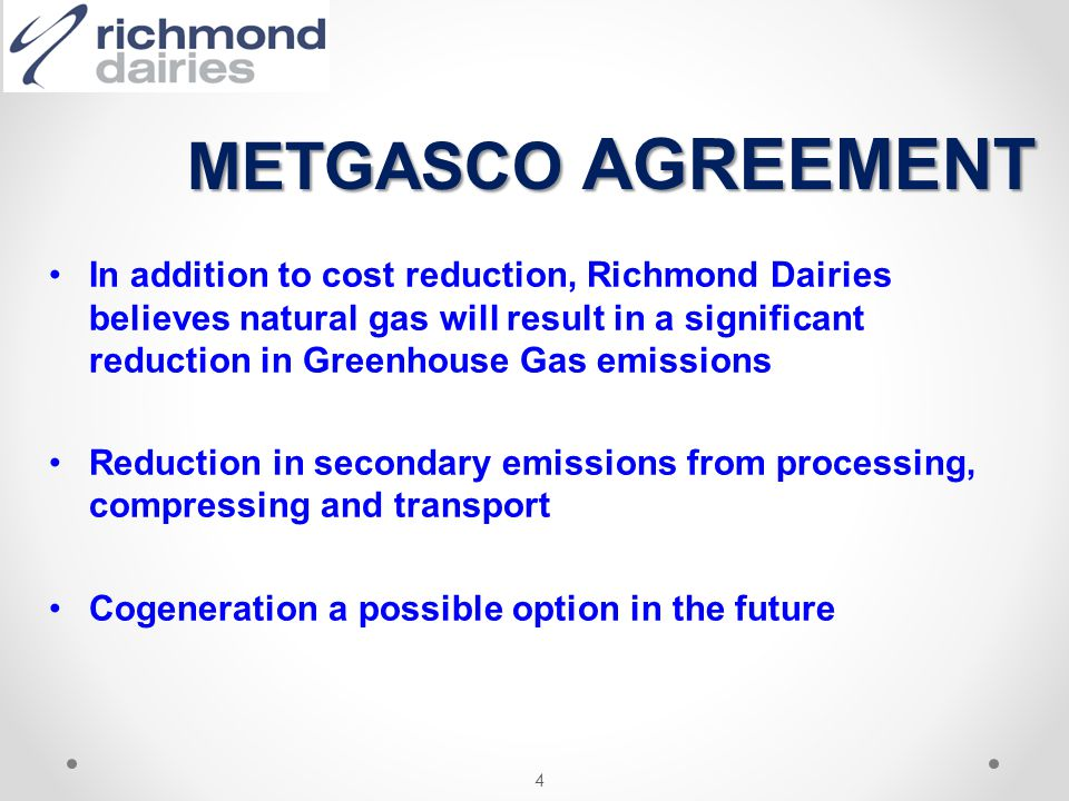 In addition to cost reduction, Richmond Dairies believes natural gas will result in a significant reduction in Greenhouse Gas emissions Reduction in s
