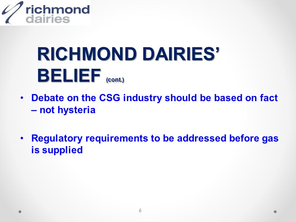The CSG industry and long term community involvement Lasting community legacies New South Wales gas for New South Wales industry 7 RICHMOND DAIRIES' BELIEF (cont.)
