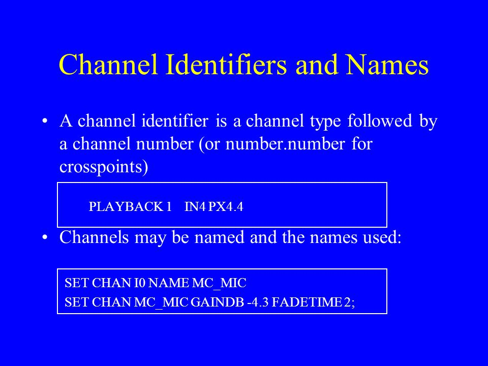 Channel Identifiers and Names A channel identifier is a channel type followed by a channel number (or number.number for crosspoints) PLAYBACK 1IN4PX4.