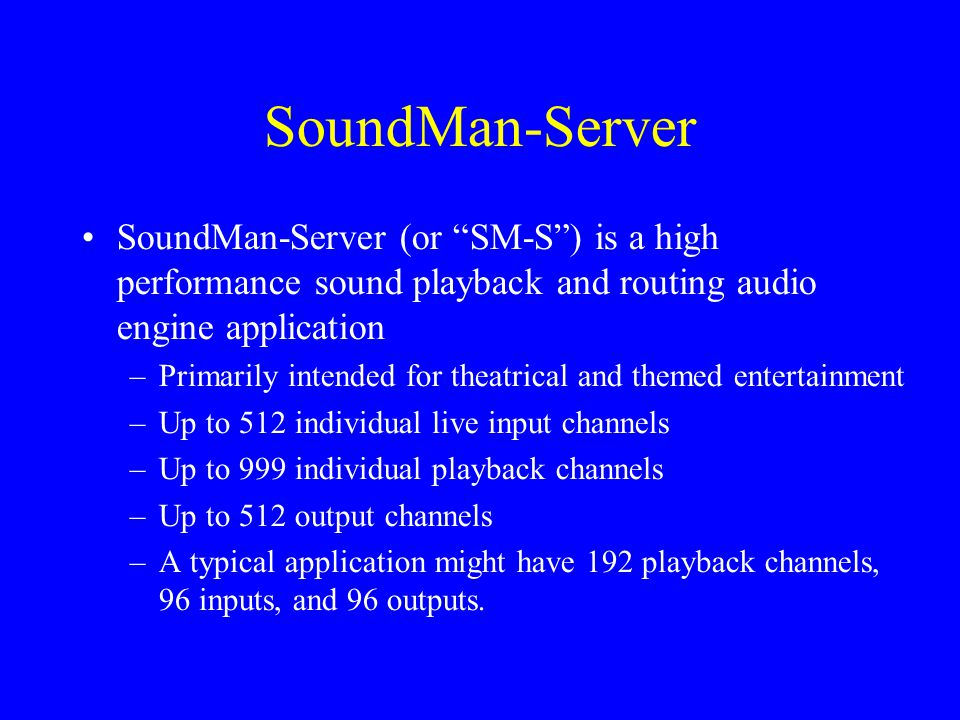 "SoundMan-Server SoundMan-Server (or ""SM-S"") is a high performance sound playback and routing audio engine application –Primarily intended for theatric"
