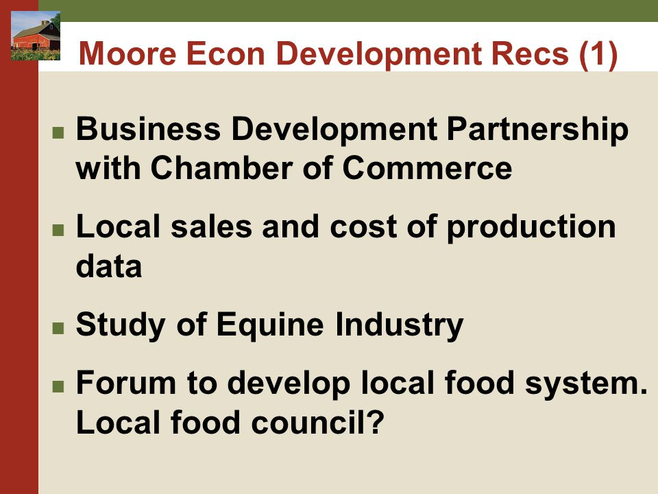 Moore Econ Development Recs (1) Business Development Partnership with Chamber of Commerce Local sales and cost of production data Study of Equine Indu