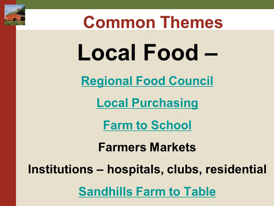 Common Themes Local Food – Regional Food Council Local Purchasing Farm to School Farmers Markets Institutions – hospitals, clubs, residential Sandhill