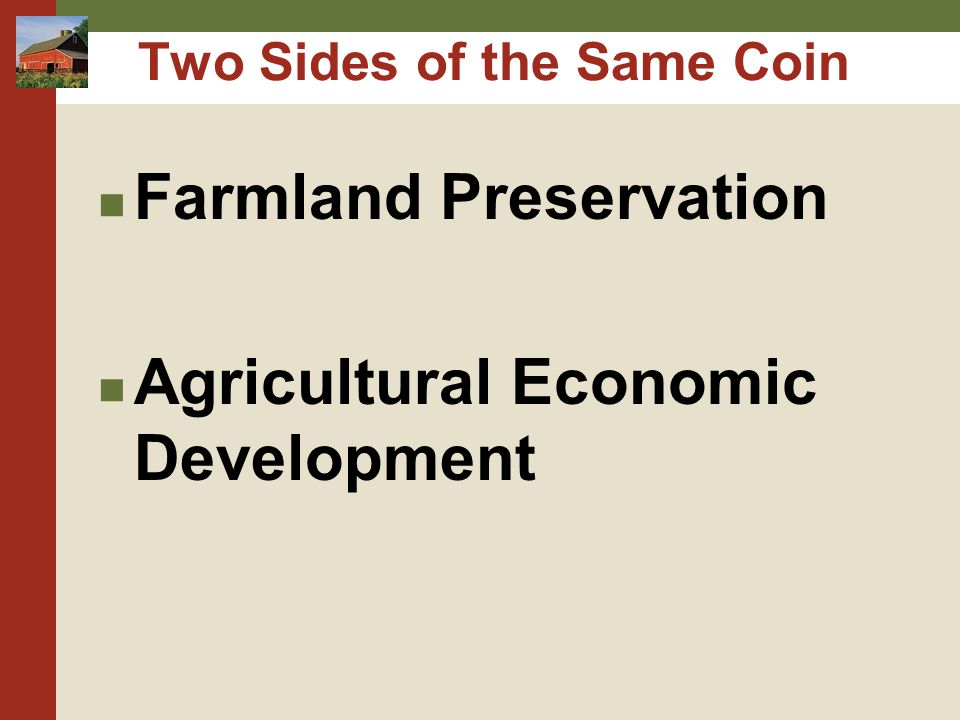 Two Sides of the Same Coin Farmland Preservation Agricultural Economic Development
