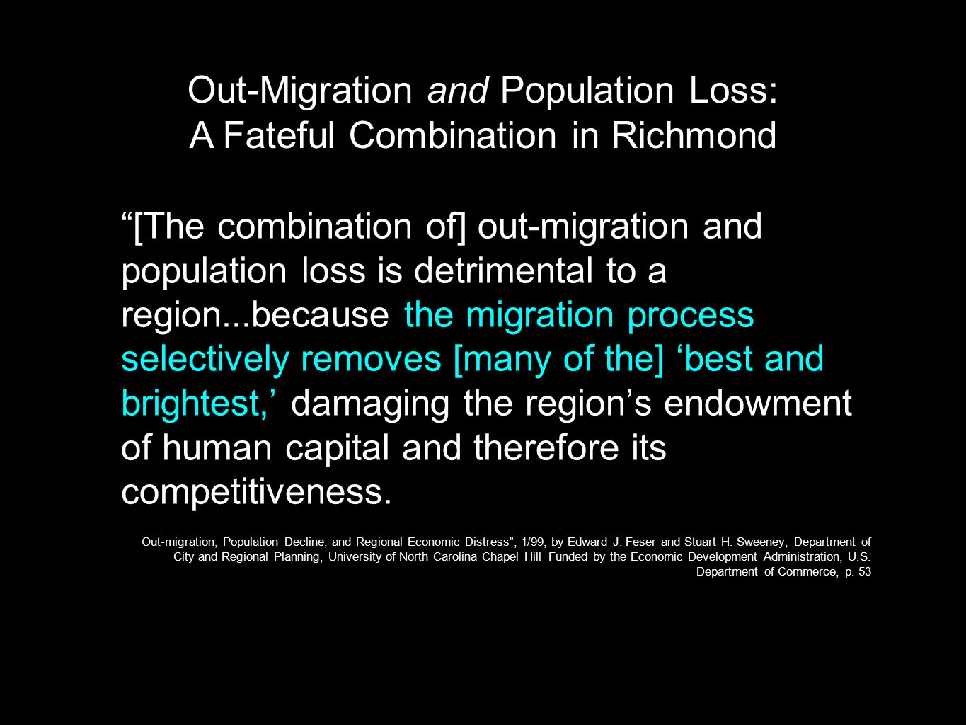 [The combination of] out-migration and population loss is detrimental to a region...because the migration process selectively removes [many of the] 'best and brightest,' damaging the region's endowment of human capital and therefore its competitiveness.