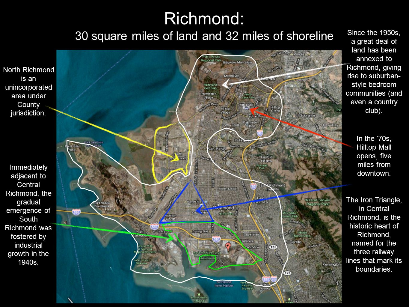 Richmond: 30 square miles of land and 32 miles of shoreline North Richmond is an unincorporated area under County jurisdiction. The Iron Triangle, in