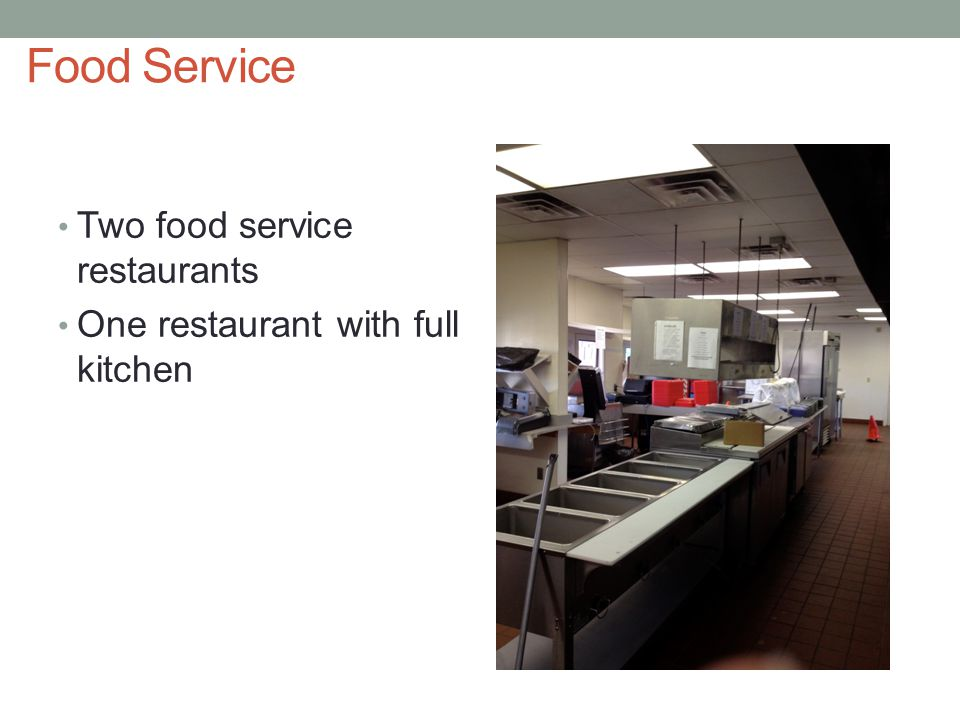 Food Service Two food service restaurants One restaurant with full kitchen