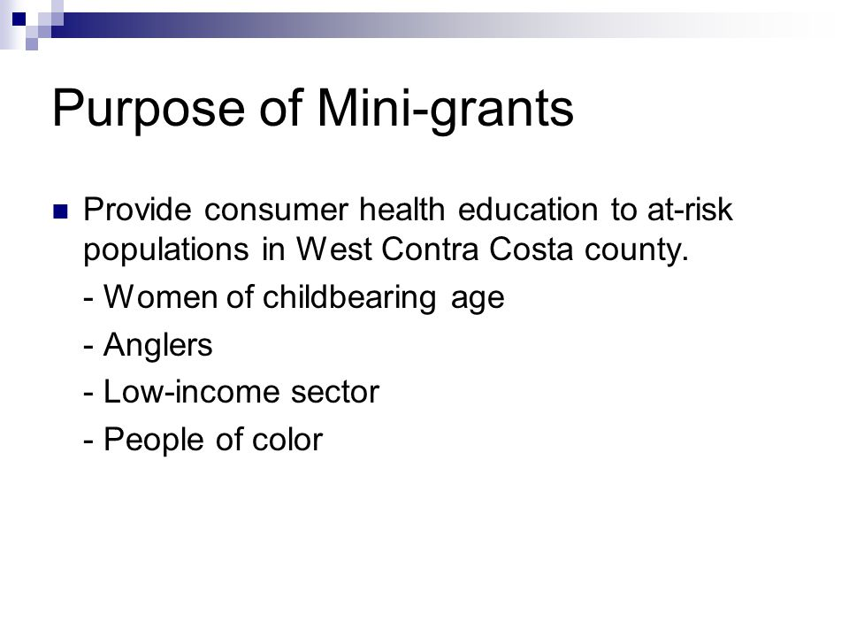Purpose of Mini-grants Provide consumer health education to at-risk populations in West Contra Costa county.