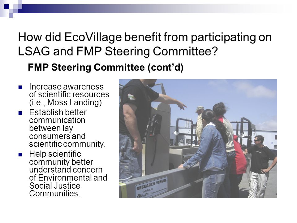 Increase awareness of scientific resources (i.e., Moss Landing) Establish better communication between lay consumers and scientific community.
