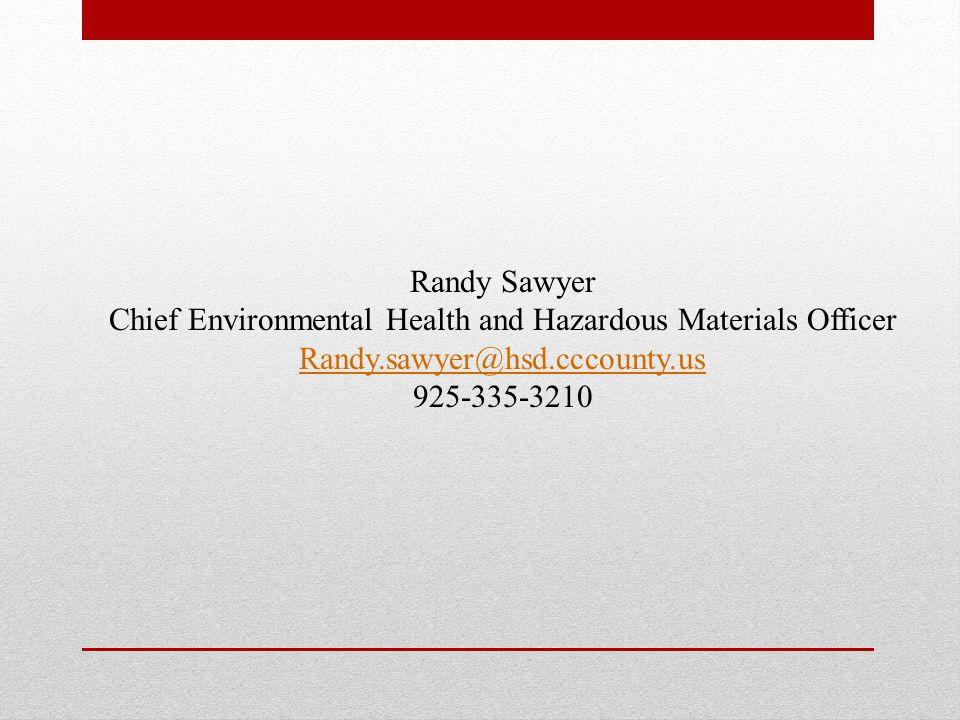 Randy Sawyer Chief Environmental Health and Hazardous Materials Officer Randy.sawyer@hsd.cccounty.us 925-335-3210