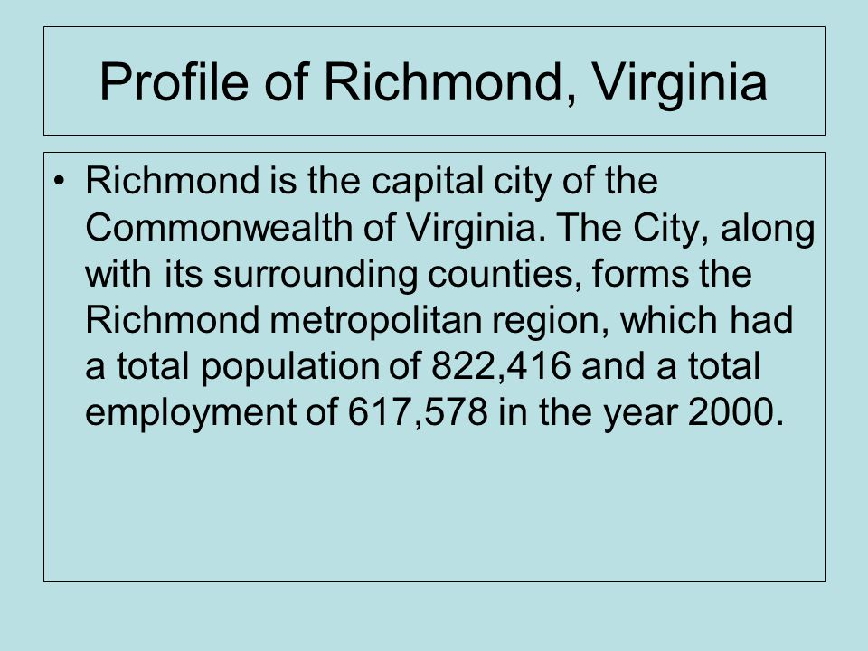 Profile of Richmond, Virginia Richmond is the capital city of the Commonwealth of Virginia.