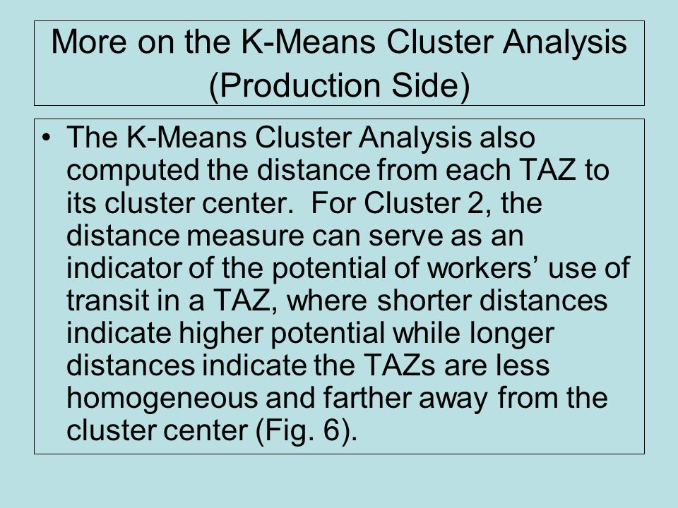 More on the K-Means Cluster Analysis (Production Side) The K-Means Cluster Analysis also computed the distance from each TAZ to its cluster center.
