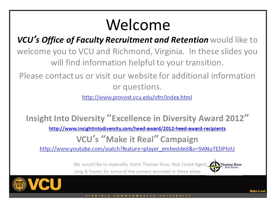 Welcome VCU's Office of Faculty Recruitment and Retention would like to welcome you to VCU and Richmond, Virginia.