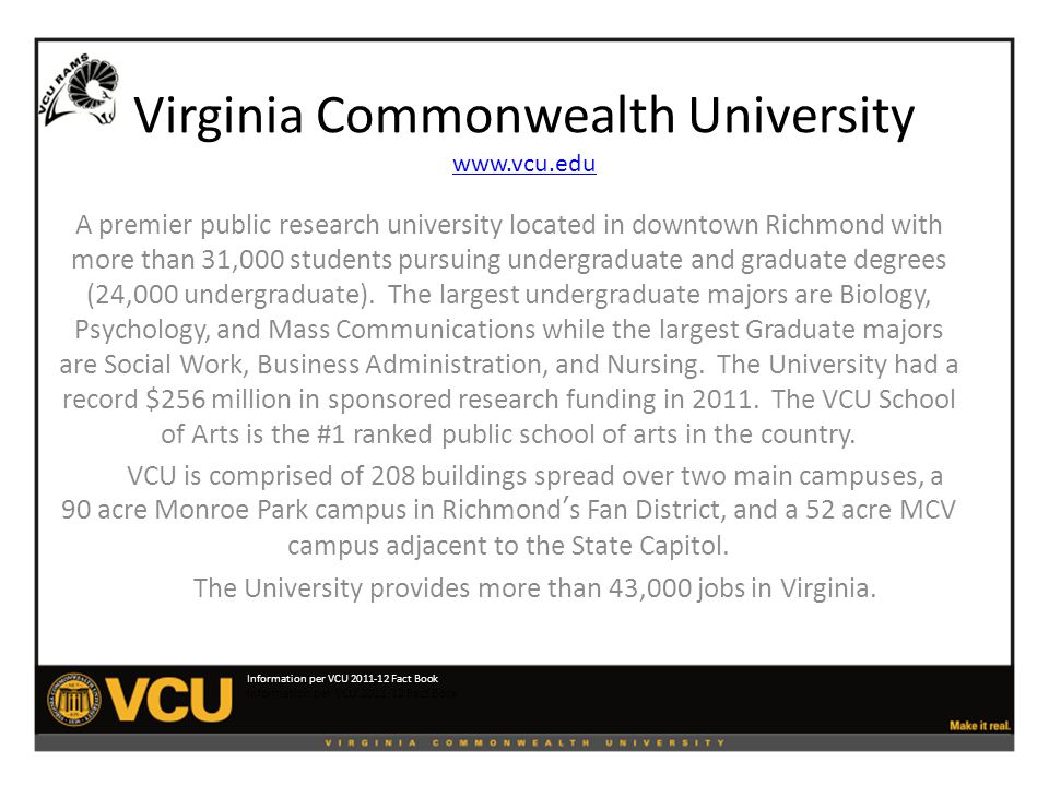 Virginia Commonwealth University www.vcu.edu www.vcu.edu A premier public research university located in downtown Richmond with more than 31,000 students pursuing undergraduate and graduate degrees (24,000 undergraduate).