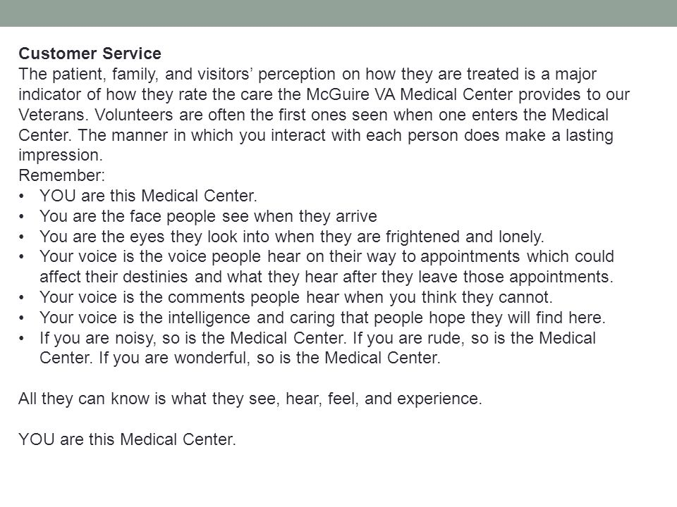 Customer Service The patient, family, and visitors' perception on how they are treated is a major indicator of how they rate the care the McGuire VA M