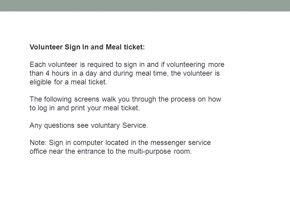 Volunteer Sign In and Meal ticket: Each volunteer is required to sign in and if volunteering more than 4 hours in a day and during meal time, the volu