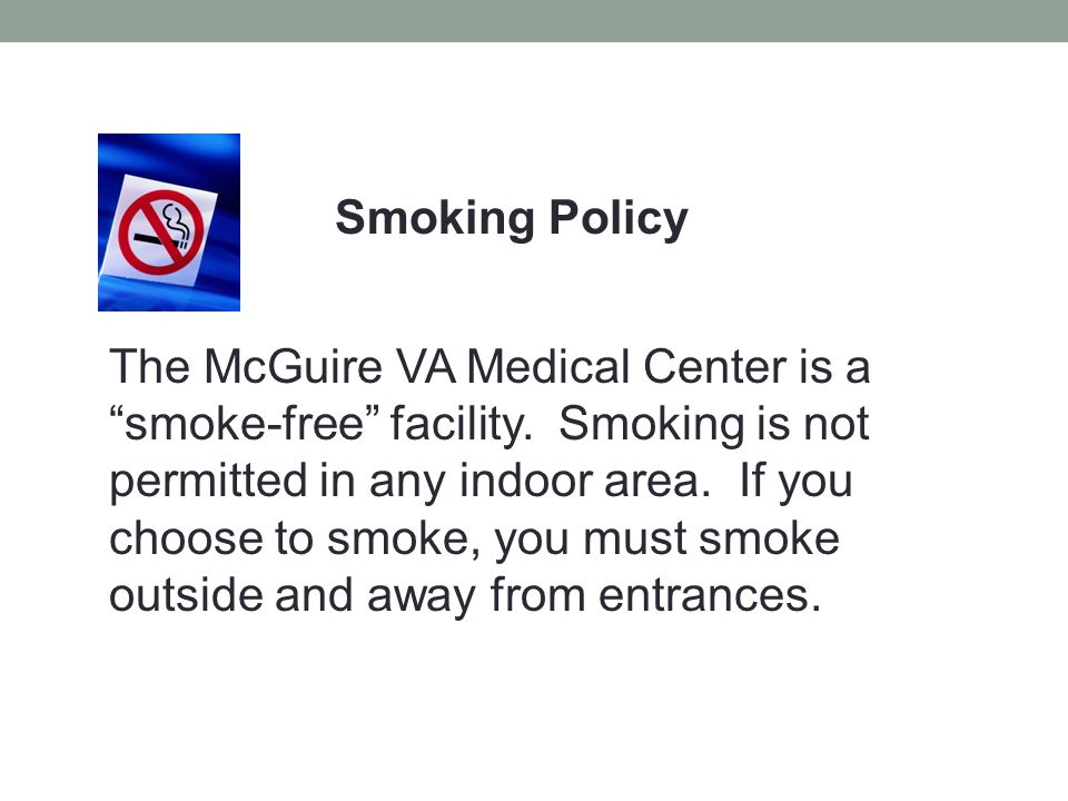 "Smoking Policy The McGuire VA Medical Center is a ""smoke-free"" facility. Smoking is not permitted in any indoor area. If you choose to smoke, you must"