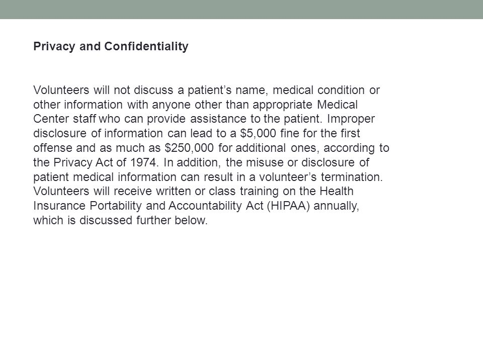 Privacy and Confidentiality Volunteers will not discuss a patient's name, medical condition or other information with anyone other than appropriate Me
