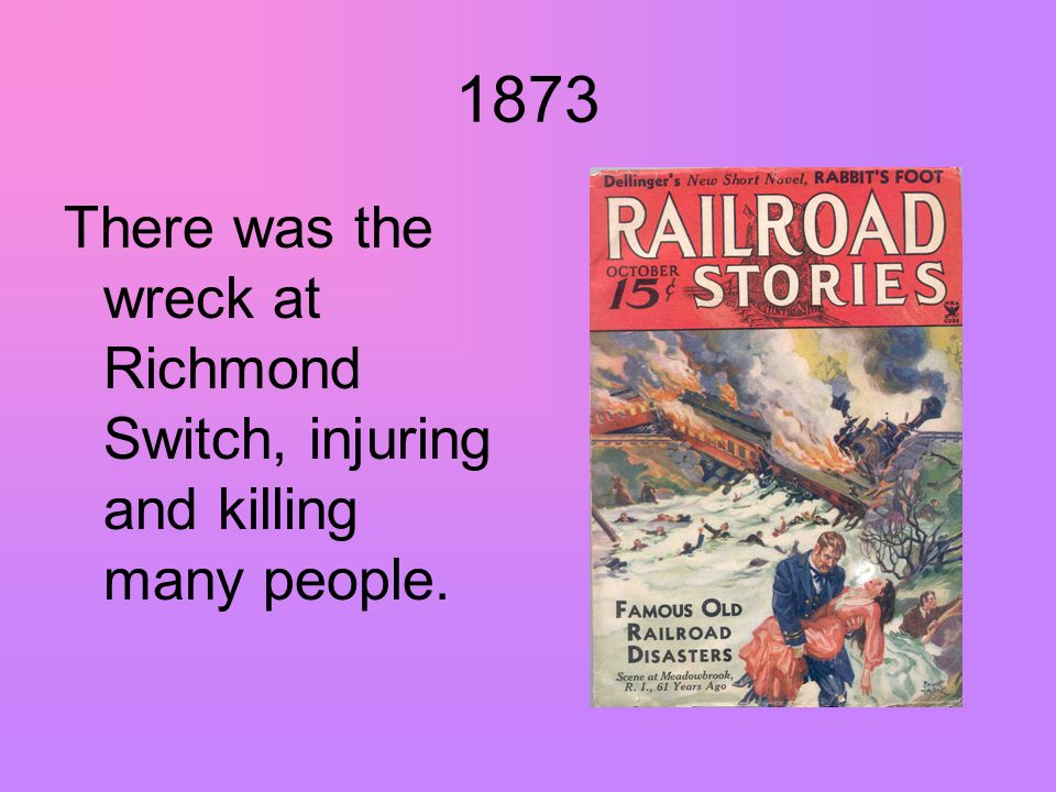 1873 There was the wreck at Richmond Switch, injuring and killing many people.