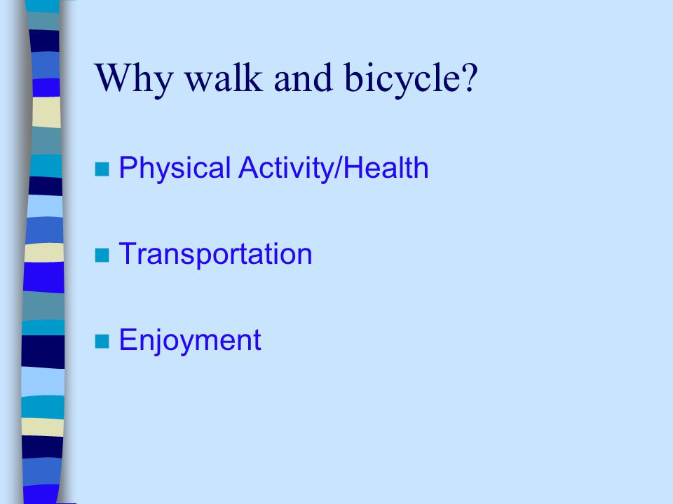 Why walk and bicycle? Physical Activity/Health Transportation Enjoyment