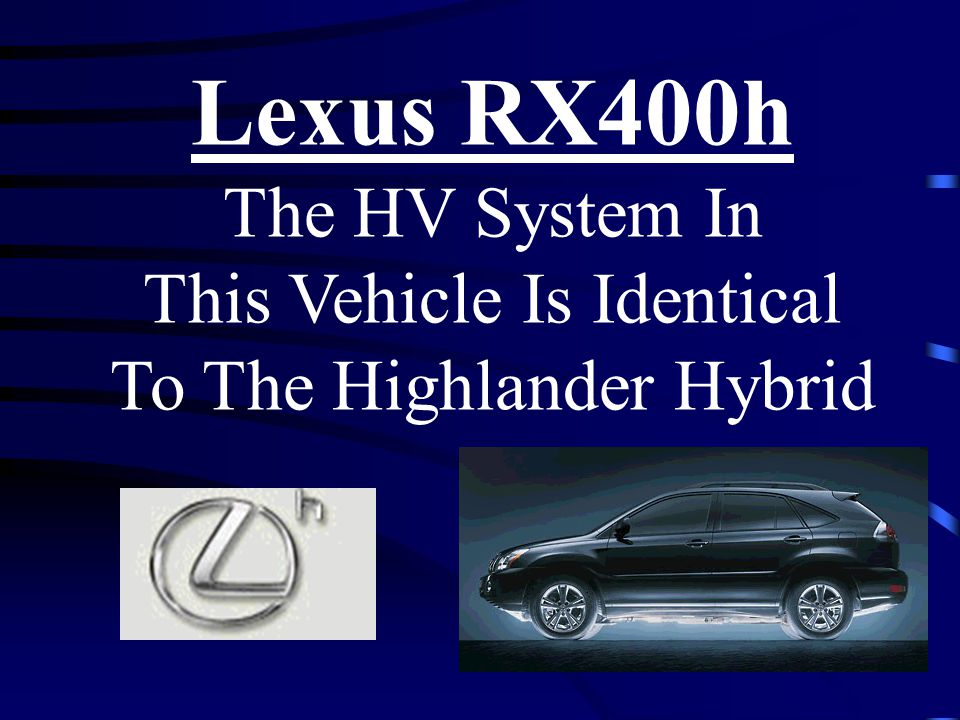 Lexus RX400h The HV System In This Vehicle Is Identical To The Highlander Hybrid