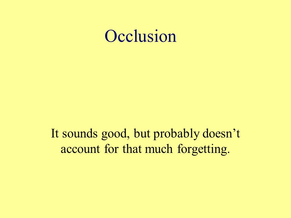 Occlusion It sounds good, but probably doesn't account for that much forgetting.