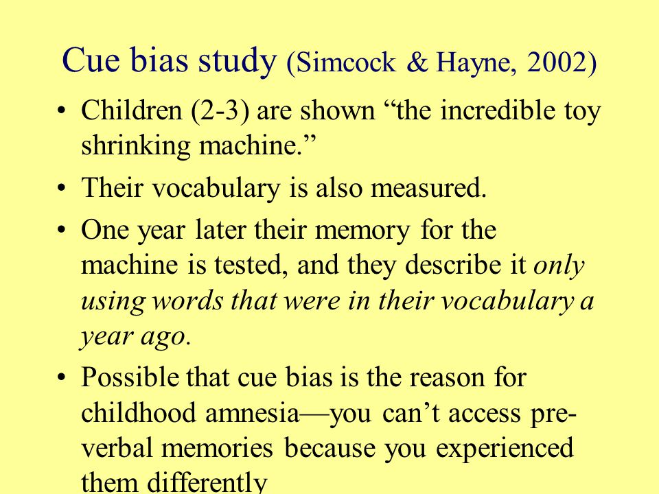 Cue bias study (Simcock & Hayne, 2002) Children (2-3) are shown the incredible toy shrinking machine. Their vocabulary is also measured.