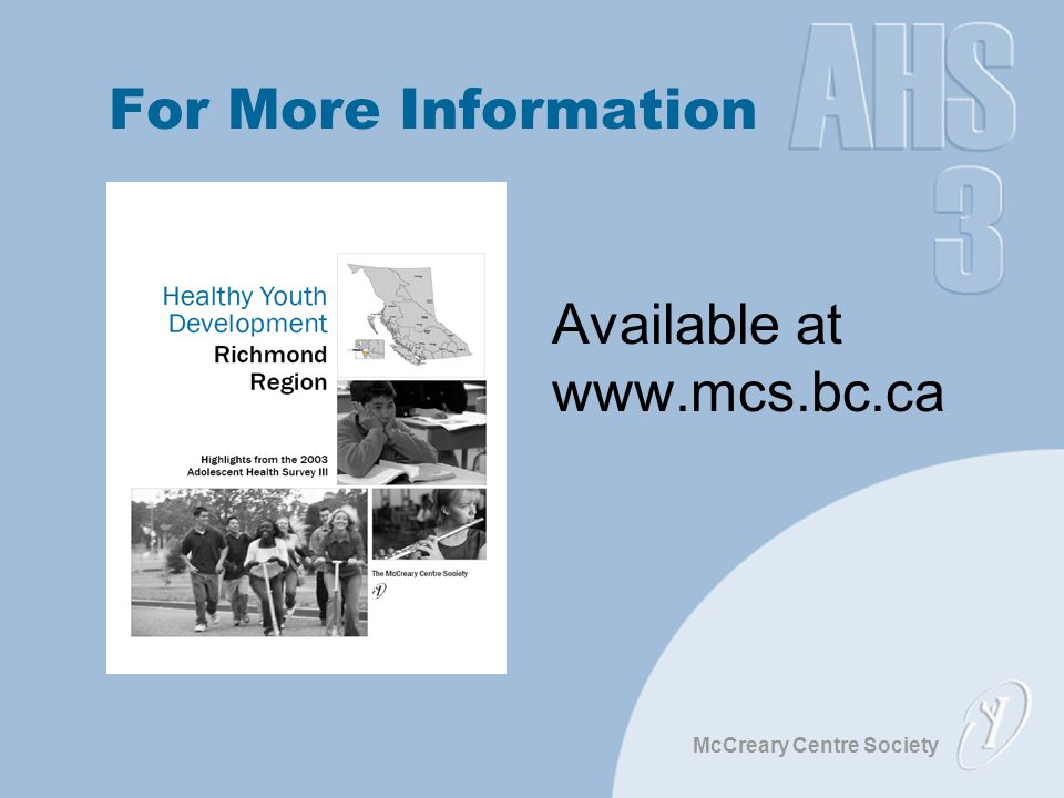 McCreary Centre Society Available at www.mcs.bc.ca For More Information